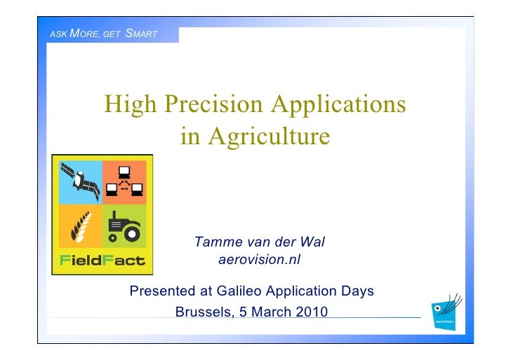 ASK MORE, GETget smart!   Ask more, SMART               High Precision Applications                 in Agriculture        ...