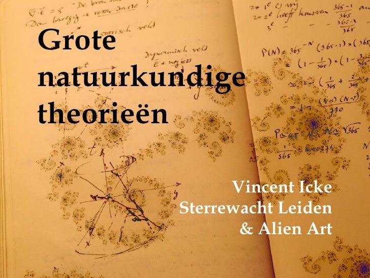 Grotenatuurkundigetheorieën              Vincent Icke        Sterrewacht Leiden               & Alien Art