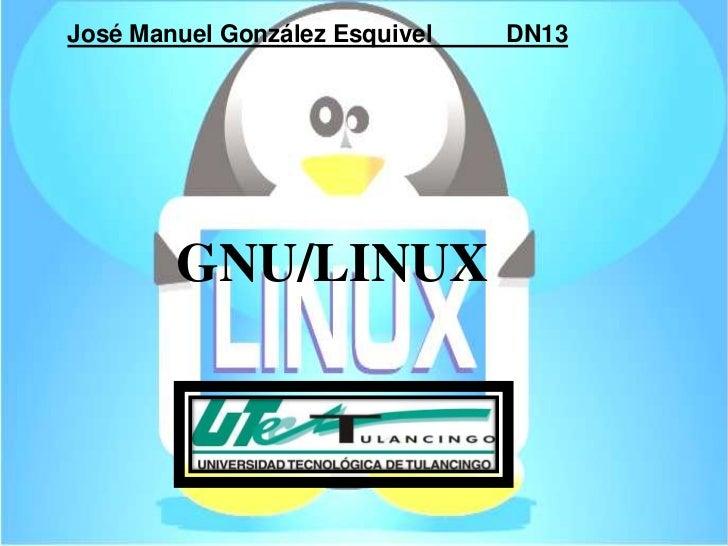 José Manuel González Esquivel   DN13        GNU/LINUX