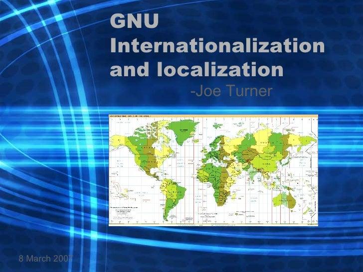 GNU Internationalization and localization -Joe Turner 8 March 2007
