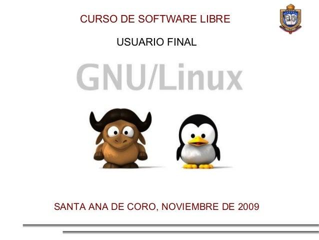 CURSO DE SOFTWARE LIBRE          USUARIO FINALSANTA ANA DE CORO, NOVIEMBRE DE 2009