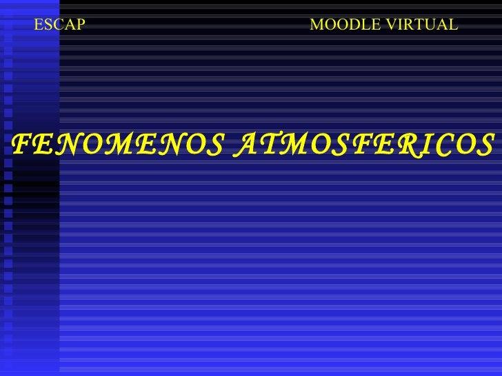 FENOMENOS ATMOSFERICOS ESCAP MOODLE VIRTUAL