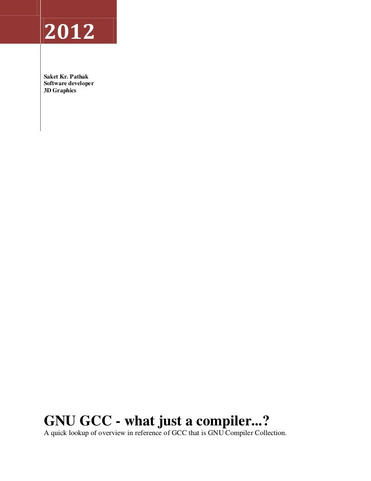 2012Saket Kr. PathakSoftware developer3D GraphicsGNU GCC - what just a compiler...?A quick lookup of overview in reference...