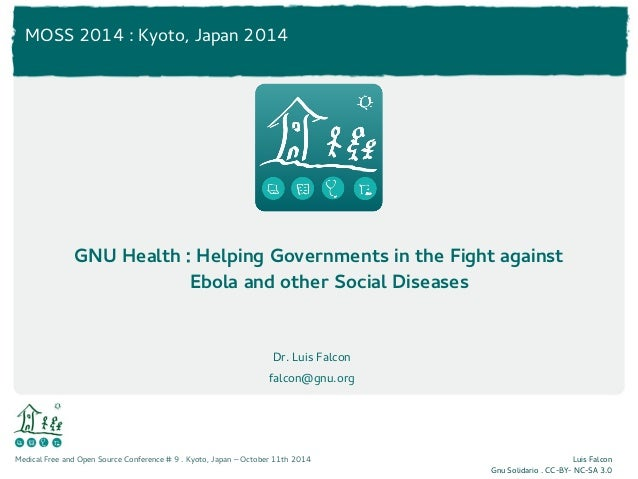 MOSS 2014 : Kyoto, Japan 2014  GNU Health : Helping Governments in the Fight against  Medical Free and Open Source Confere...