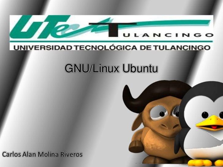 GNU/Linux UbuntuCarlos Alan Molina Riveros