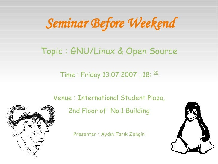 Seminar Before Weekend <ul><li>Topic : GNU/Linux & Open Source </li></ul><ul><li>Time : Friday 13.07.2007 , 18:  00 </li><...