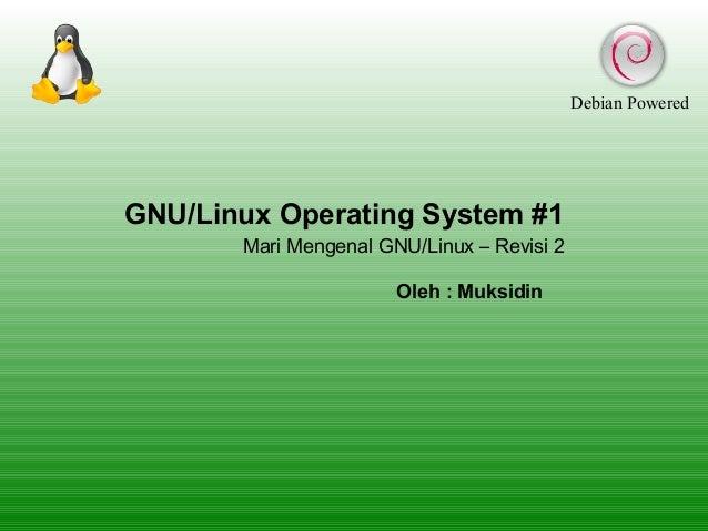 Debian Powered  GNU/Linux Operating System #1 Mari Mengenal GNU/Linux – Revisi 2 Oleh : Muksidin