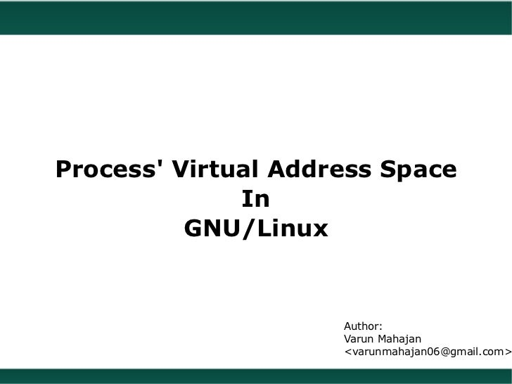 Process Virtual Address Space              In          GNU/Linux                     Author:                     Varun Mah...