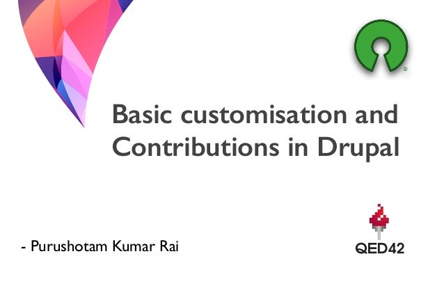 Basic customisation and Contributions in Drupal - Purushotam Kumar Rai