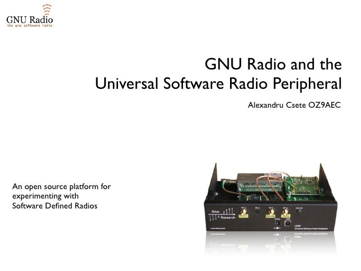 GNU Radio and the                       Universal Software Radio Peripheral                                            Ale...
