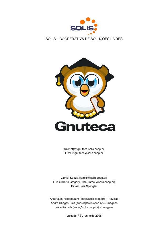 SOLIS–COOPERATIVADESOLUÇÕESLIVRES MANUALDETREINAMENTO                      1.8           Site:http://gnuteca.solis...