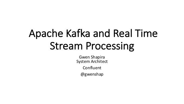 Apache	Kafka	and	Real	Time	 Stream	Processing Gwen	Shapira System	Architect Confluent @gwenshap