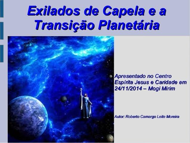 Exilados de Capela e aExilados de Capela e a Transição PlanetáriaTransição Planetária Apresentado no CentroApresentado no ...