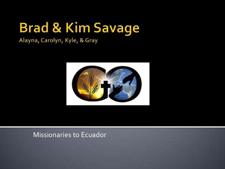 Brad & Kim SavageAlayna, Carolyn, Kyle, & Gray<br />Missionaries to Ecuador<br />