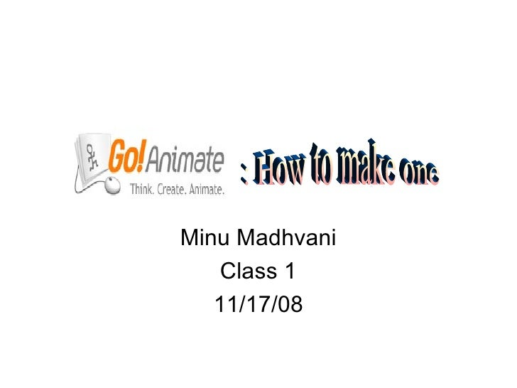 Minu Madhvani Class 1 11/17/08 : How to make one