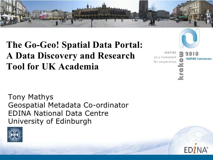 The Go-Geo! Spatial Data Portal: A Data Discovery and Research Tool for UK Academia Tony Mathys Geospatial Metadata Co-ord...