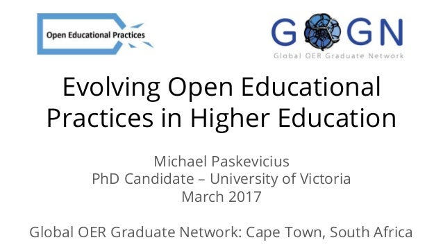 Evolving Open Educational Practices in Higher Education Michael Paskevicius PhD Candidate – University of Victoria March 2...