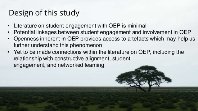 Design of this study • Literature on student engagement with OEP is minimal • Potential linkages between student engagemen...