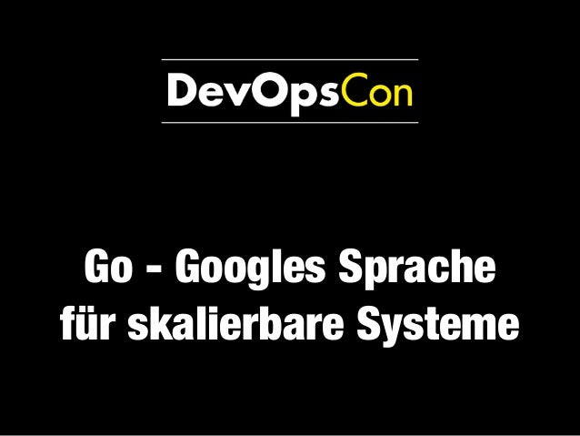 Go - Googles Sprache für skalierbare Systeme
