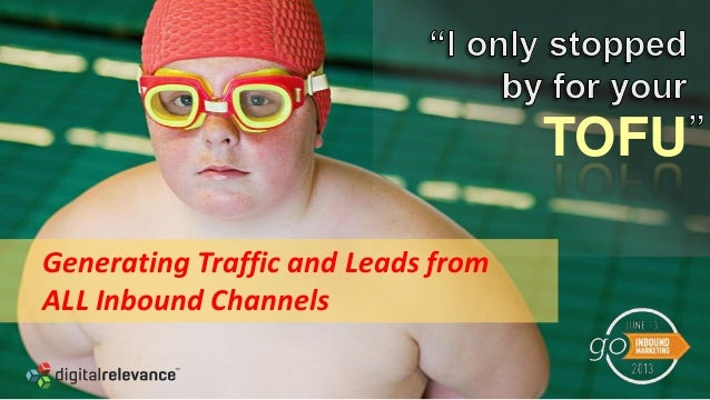 TOFUGenerating Traffic and Leads fromALL Inbound Channels