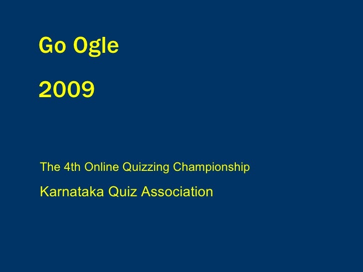 Go Ogle  2009 The 4th Online Quizzing Championship Karnataka Quiz Association