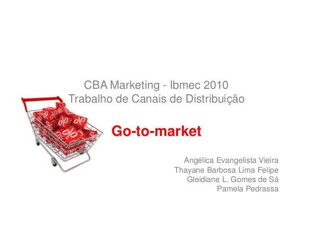 Angélica Evangelista Vieira Thayane Barbosa Lima Felipe Gleidiane L. Gomes de Sá Pamela Pedrassa CBA Marketing - Ibmec 201...