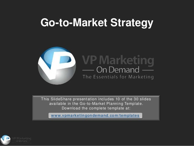 Go-to-Market StrategyThis SlideShare presentation includes 10 of the 30 slides    available in the Go-to-Market Planning T...