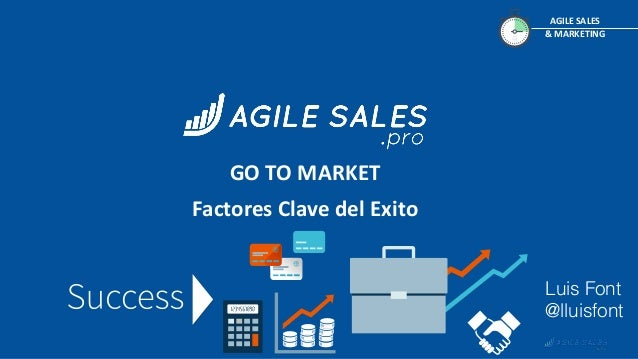 AGILE SALES & MARKETING GO TO MARKET Factores Clave del Exito Luis Font @lluisfont