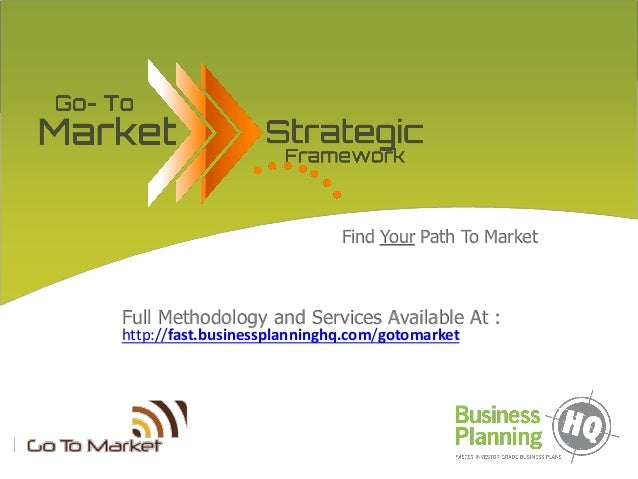 Find Your Path To Market Full Methodology and Services Available At : http://fast.businessplanninghq.com/gotomarket