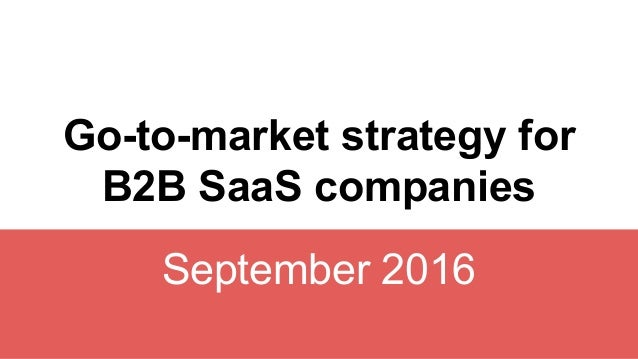 Go-to-market strategy for B2B SaaS companies September 2016
