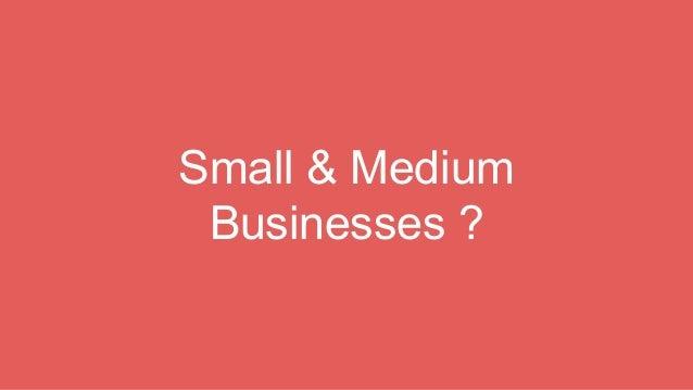 Small & Medium Businesses ?