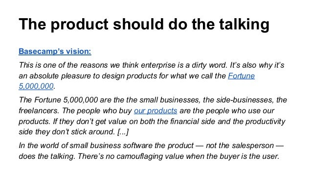The product should do the talking Basecamp's vision: This is one of the reasons we think enterprise is a dirty word. It's ...