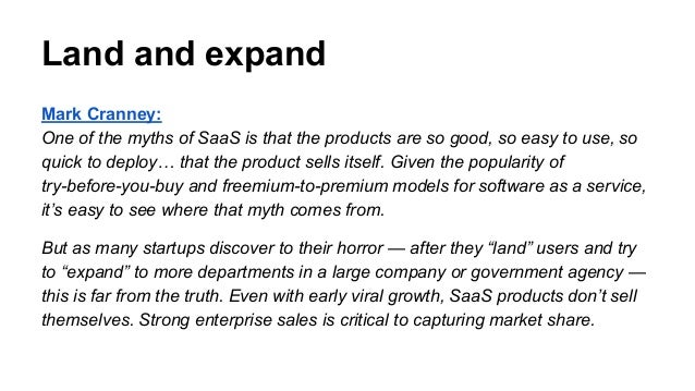 Land and expand Mark Cranney: One of the myths of SaaS is that the products are so good, so easy to use, so quick to deplo...
