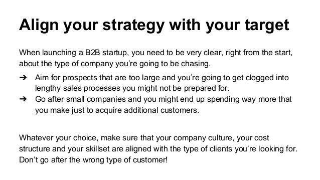 Align your strategy with your target When launching a B2B startup, you need to be very clear, right from the start, about ...
