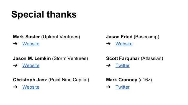 Special thanks Mark Suster (Upfront Ventures) ➔ Website Jason M. Lemkin (Storm Ventures) ➔ Website Christoph Janz (Point N...