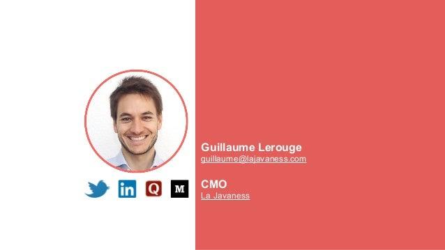 Guillaume Lerouge guillaume@lajavaness.com CMO La Javaness