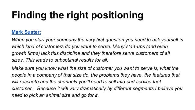 Finding the right positioning Mark Suster: When you start your company the very first question you need to ask yourself is...