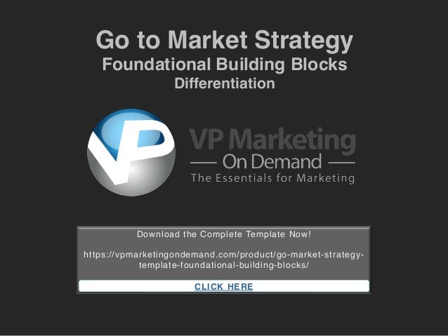 Go to Market Strategy ! Foundational Building Blocks! Differentiation! Download the Complete Template Now!! ! https://vpma...
