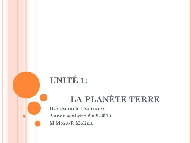 UNITÉ 1:    LA PLANÈTE TERRE IES Juanelo Turriano Année scolaire 2009-2010 M.Mora-R.Molina