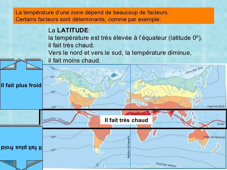 La température d'une zone dépend de beaucoup de facteurs.  Certains facteurs sont déterminants, comme par exemple : La  LA...
