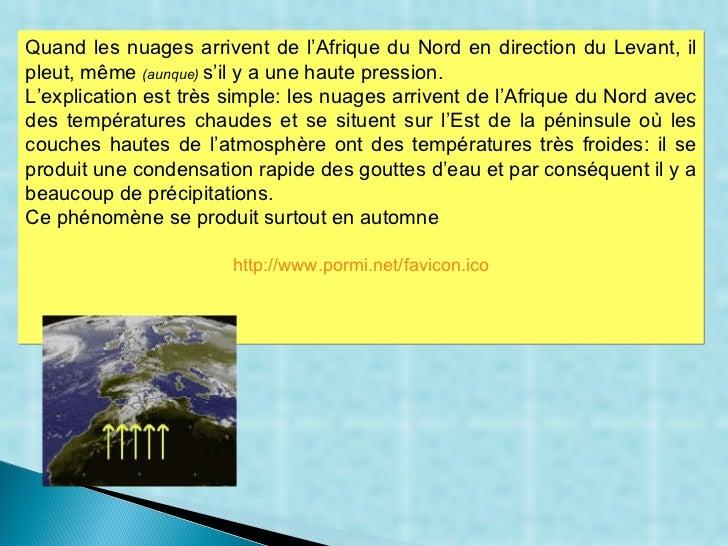 Quand les nuages arrivent de l'Afrique du Nord en direction du Levant, il pleut, même  (aunque)  s'il y a une haute pressi...