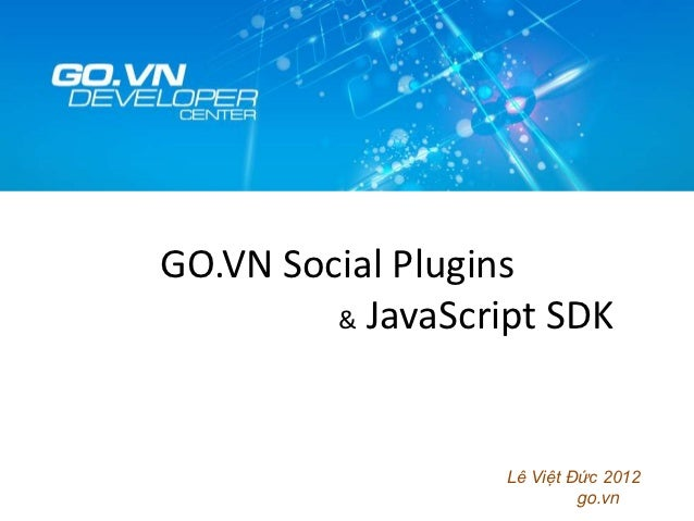 GO.VN Social Plugins         & JavaScript SDK                   Lê Việt Đức 2012                            go.vn