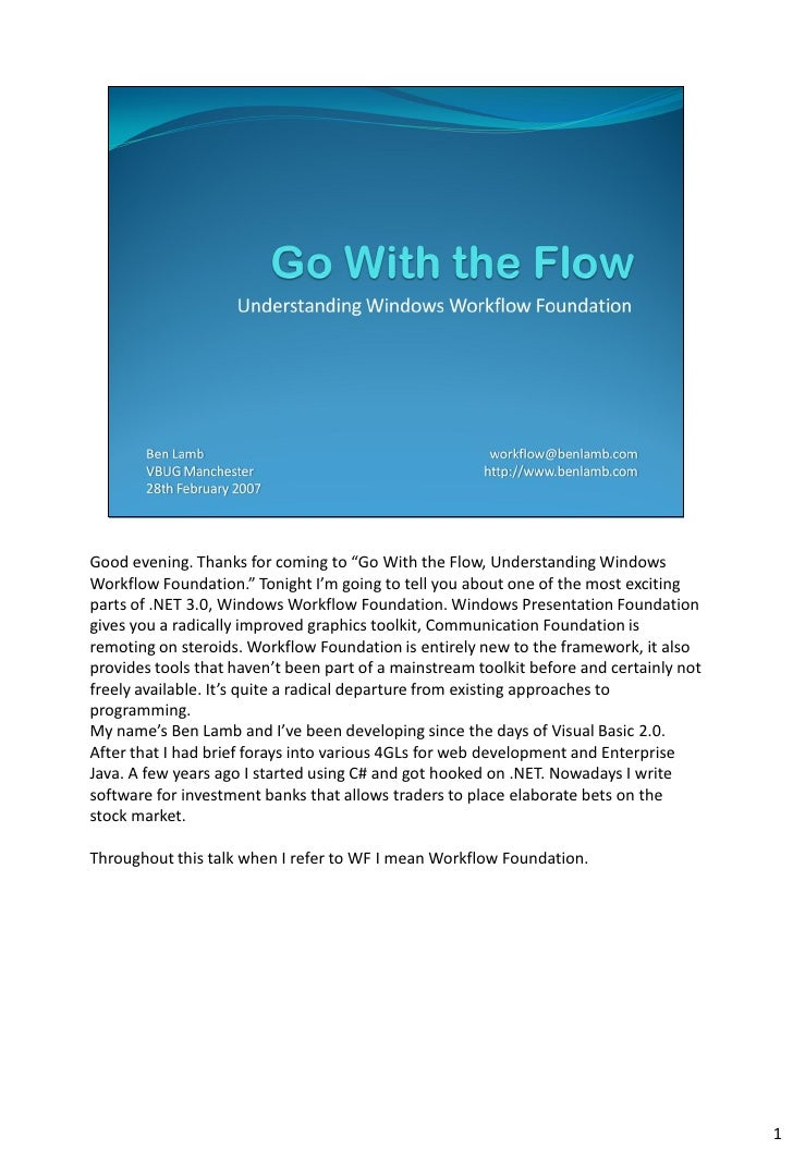 """Good evening. Thanks for coming to """"Go With the Flow, Understanding Windows Workflow Foundation."""" Tonight I'm going to tel..."""