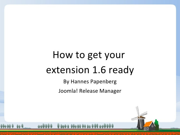 <ul>How to get your  <li>extension 1.6 ready