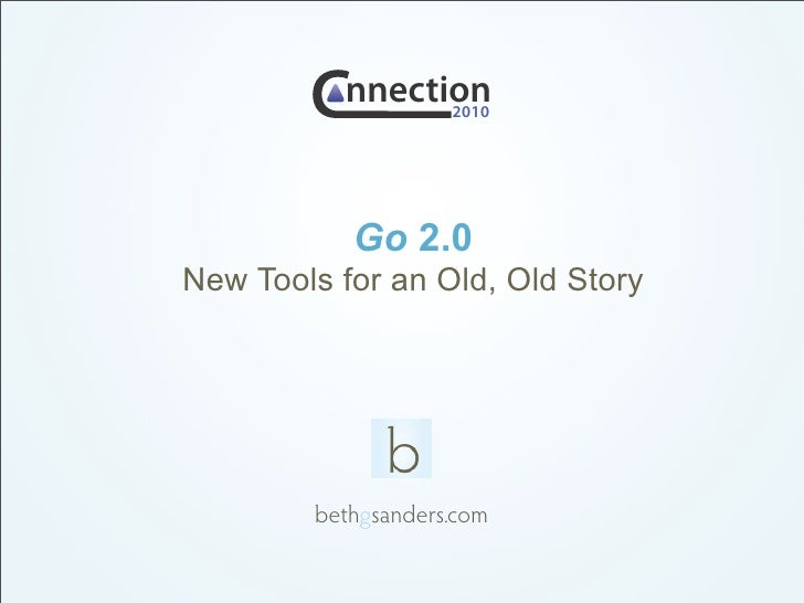 nnection                 2010                Go 2.0 New Tools for an Old, Old Story             bethgsanders.com
