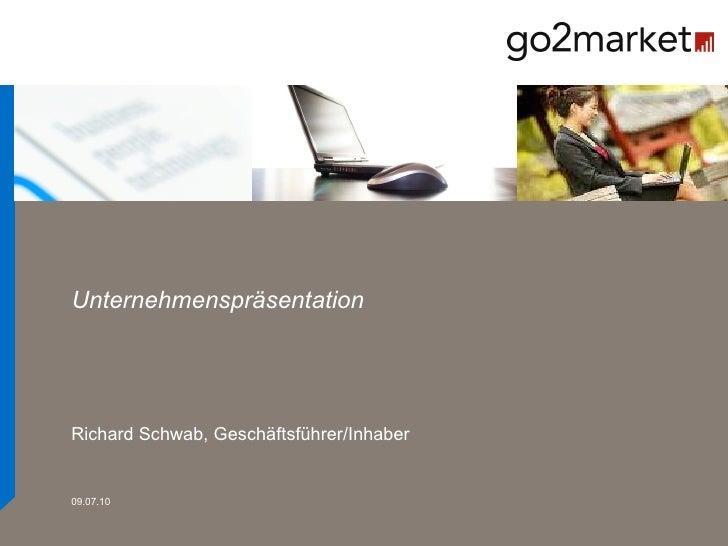 Unternehmenspräsentation Richard Schwab, Geschäftsführer/Inhaber 09.07.10