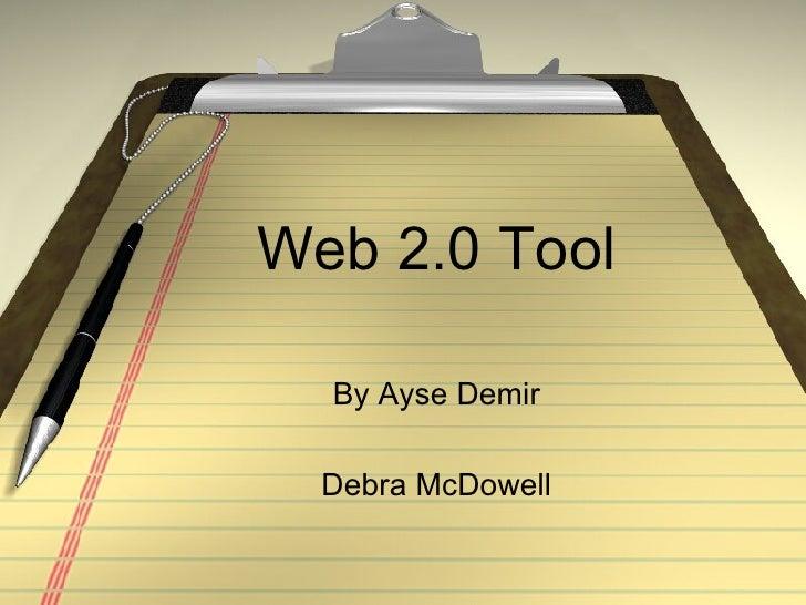 Web 2.0 Tool By Ayse Demir Debra McDowell