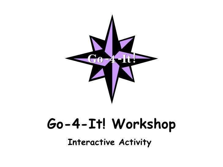 Go-4-It! Workshop Interactive Activity
