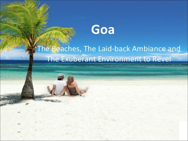 Goa The Beaches, The Laid-back Ambiance and The Exuberant Environment to Revel
