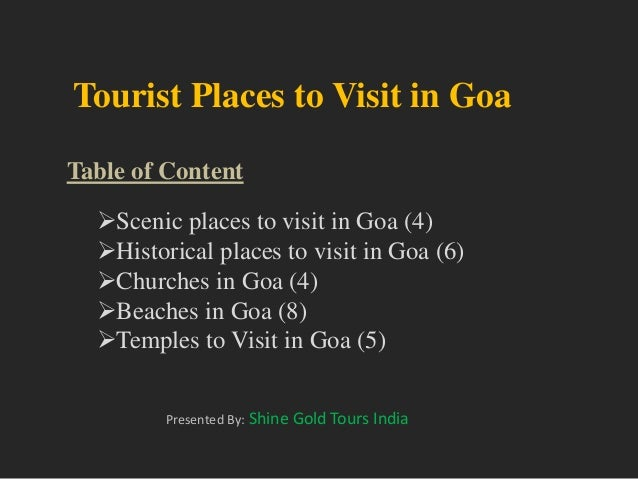 Tourist Places to Visit in Goa Table of Content Presented By: Shine Gold Tours India Scenic places to visit in Goa (4) H...